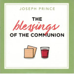 THE BLESSINGS OF THE COMMUNION - JOSEPH PRINCE