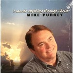 I CAN DO ANYTHING THROUGH CHRIST - MIKE PURKEY