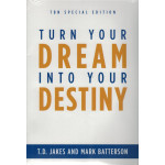 TURN YOUR DREAM INTO YOUR DESTINY - T.D. JAKES AND MARK BATTERSON