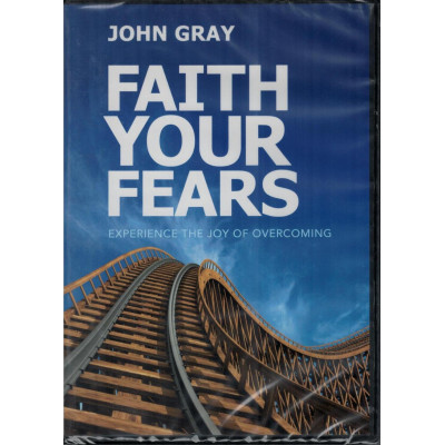 FAITH YOUR FEARS - JOHN GRAY