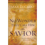 NO WONDER THEY CALL HIM THE SAVIOR - MAX LUCADO