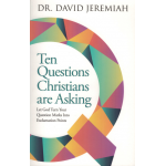 TEN QUESTIONS CHRISTIANS ARE ASKING - DAVID JEREMIAH